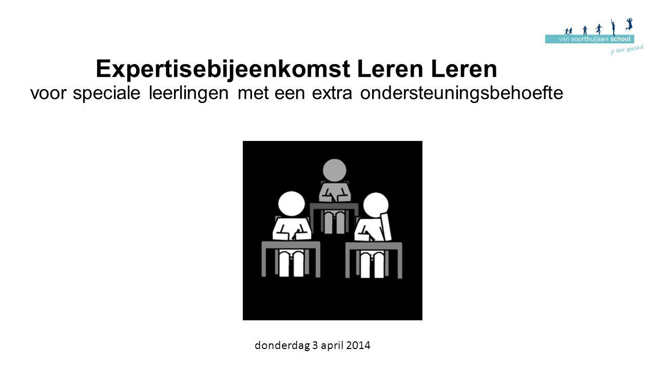 Expertisebijeenkomst Leren Leren voor speciale leerlingen met een extra ondersteuningsbehoefte donderdag 3 april 2014