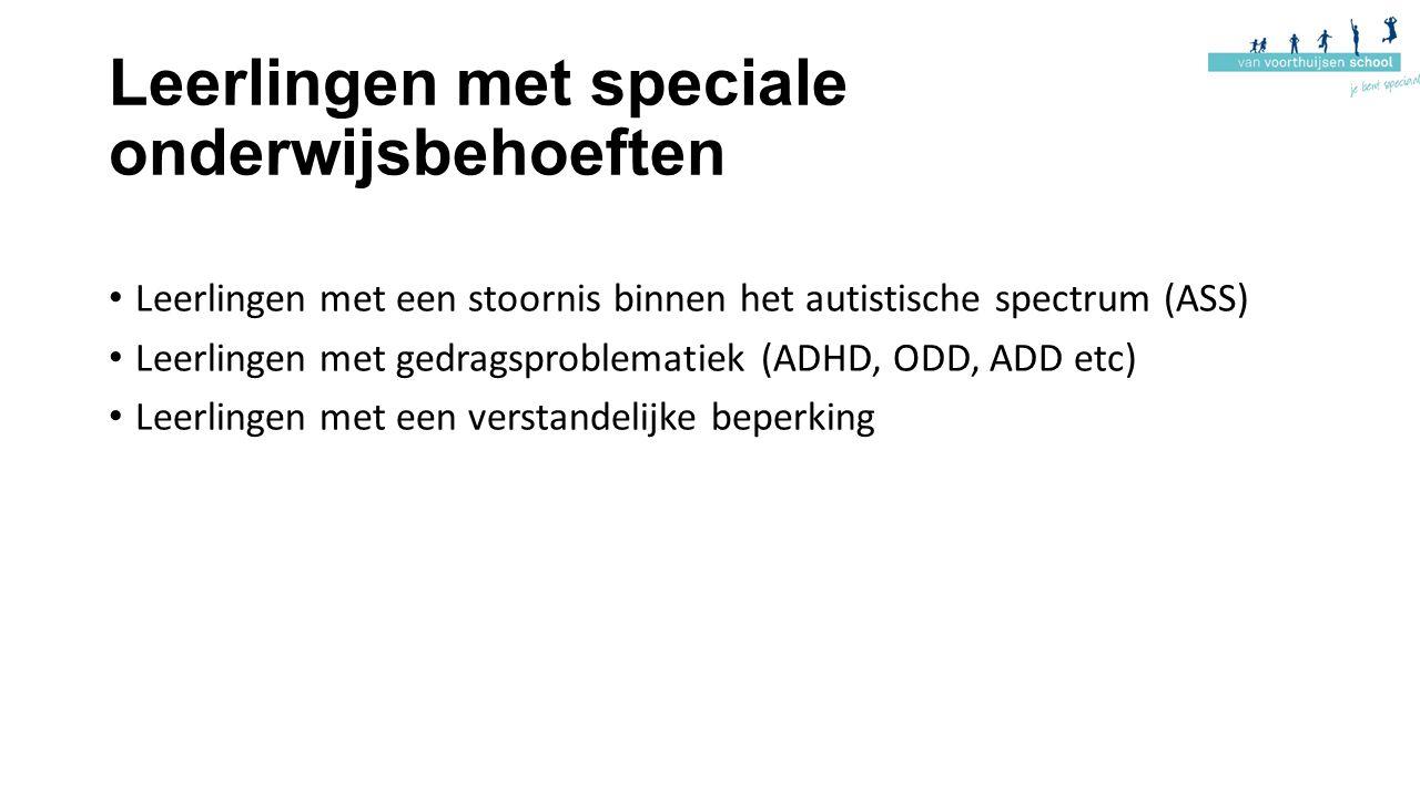 Leerlingen met speciale onderwijsbehoeften Leerlingen met een stoornis binnen het autistische spectrum (ASS) Leerlingen met gedragsproblematiek (ADHD,