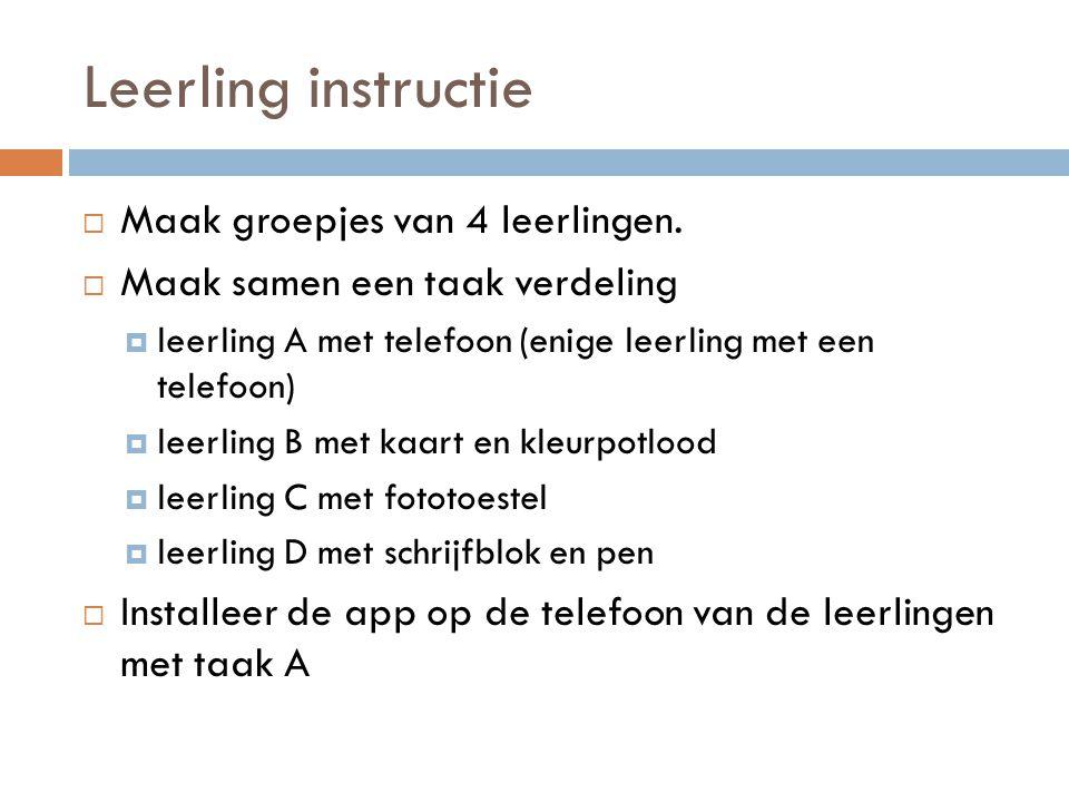 Leerling instructie  Maak groepjes van 4 leerlingen.  Maak samen een taak verdeling  leerling A met telefoon (enige leerling met een telefoon)  le