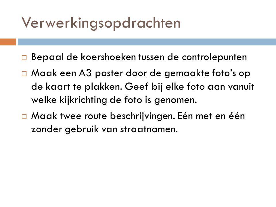 Verwerkingsopdrachten  Bepaal de koershoeken tussen de controlepunten  Maak een A3 poster door de gemaakte foto's op de kaart te plakken. Geef bij e