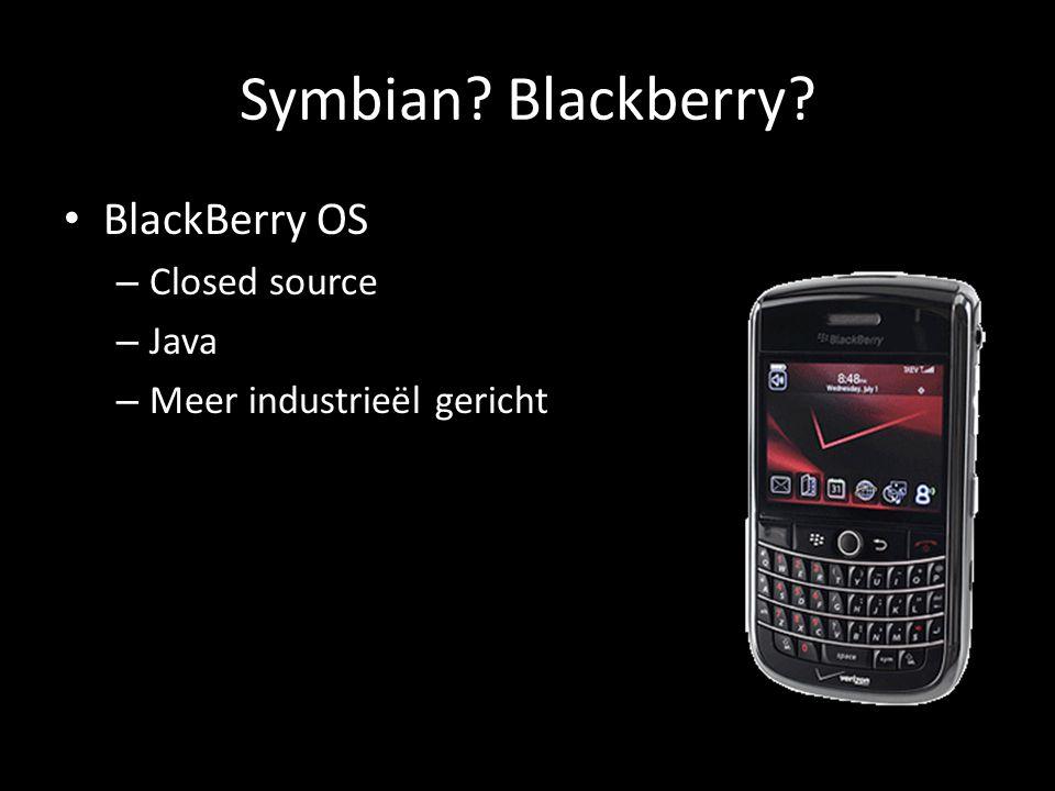 Symbian? Blackberry? BlackBerry OS – Closed source – Java – Meer industrieël gericht
