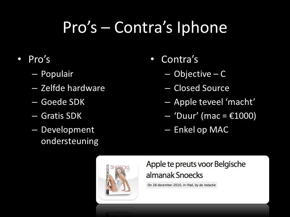 Pro's – Contra's Iphone Pro's – Populair – Zelfde hardware – Goede SDK – Gratis SDK – Development ondersteuning Contra's – Objective – C – Closed Source – Apple teveel 'macht' – 'Duur' (mac = €1000) – Enkel op MAC