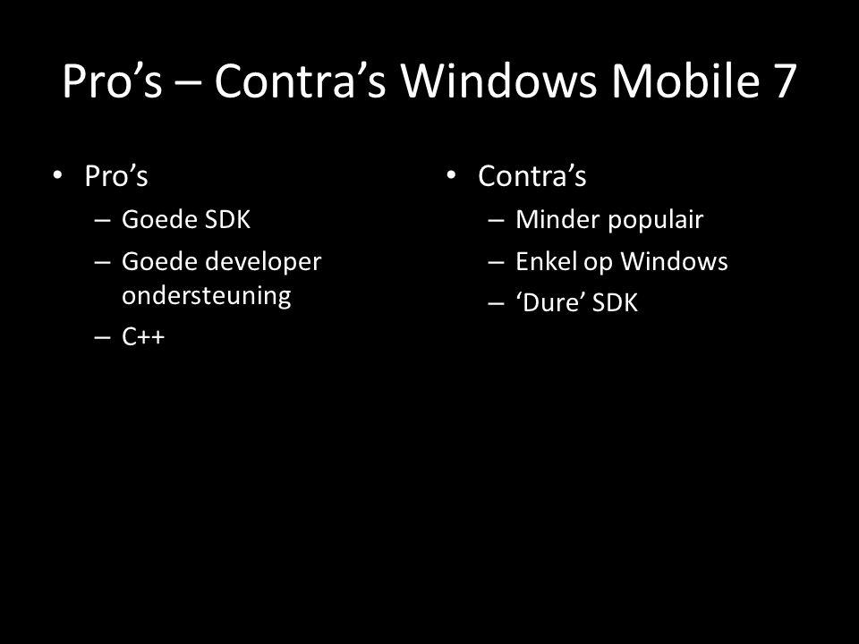 Pro's – Contra's Windows Mobile 7 Pro's – Goede SDK – Goede developer ondersteuning – C++ Contra's – Minder populair – Enkel op Windows – 'Dure' SDK