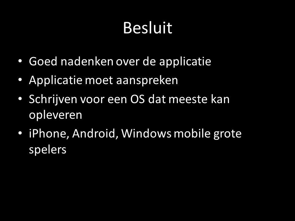 Besluit Goed nadenken over de applicatie Applicatie moet aanspreken Schrijven voor een OS dat meeste kan opleveren iPhone, Android, Windows mobile gro