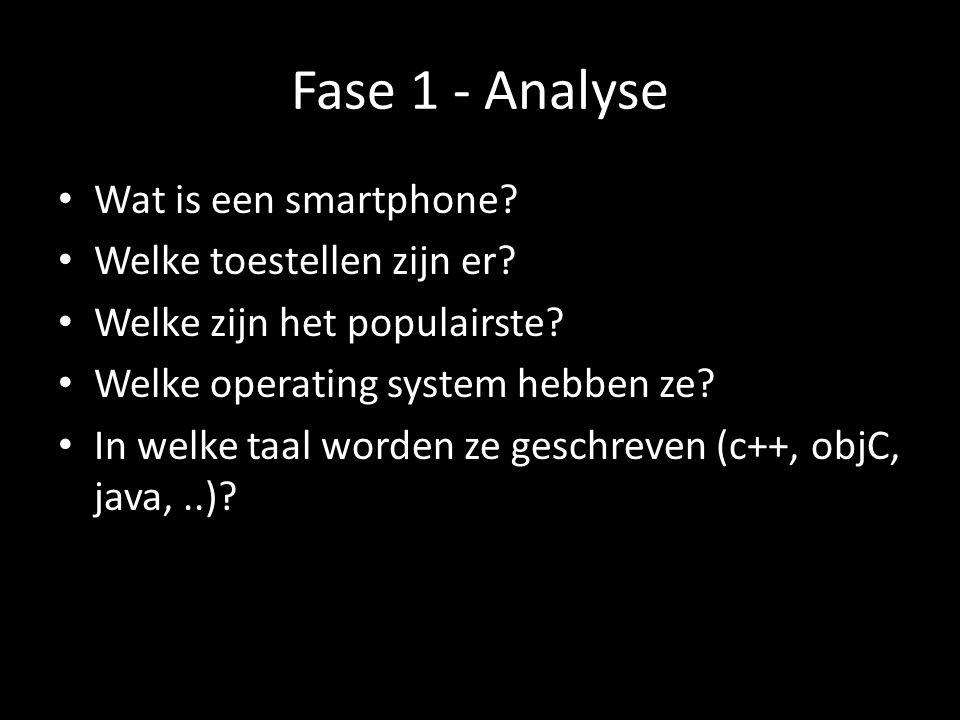 Fase 1 - Analyse Wat is een smartphone? Welke toestellen zijn er? Welke zijn het populairste? Welke operating system hebben ze? In welke taal worden z
