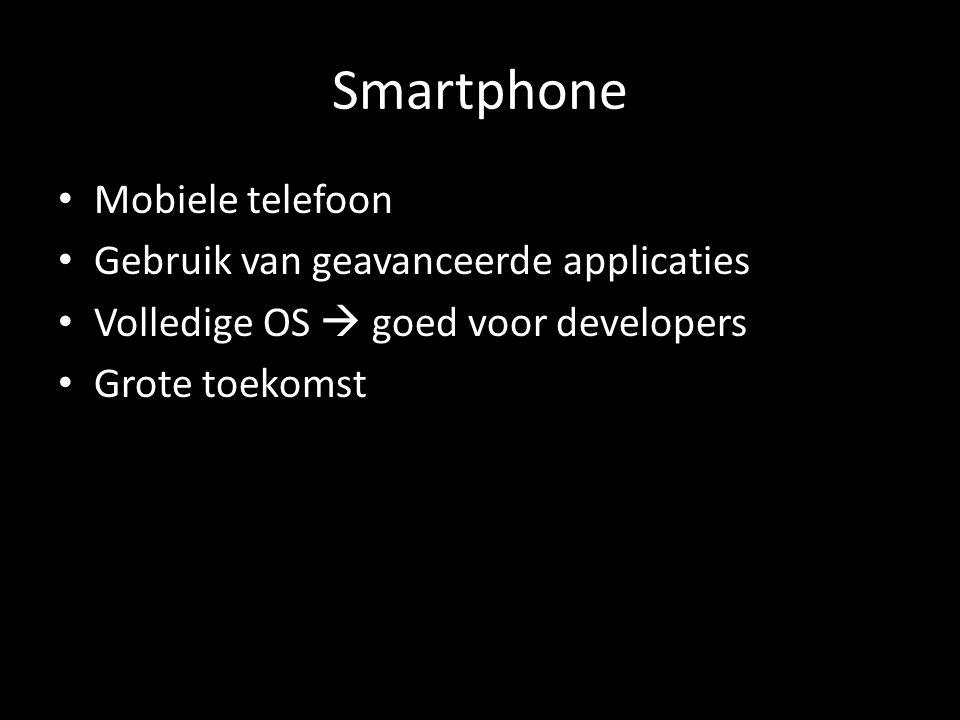 Smartphone Mobiele telefoon Gebruik van geavanceerde applicaties Volledige OS  goed voor developers Grote toekomst