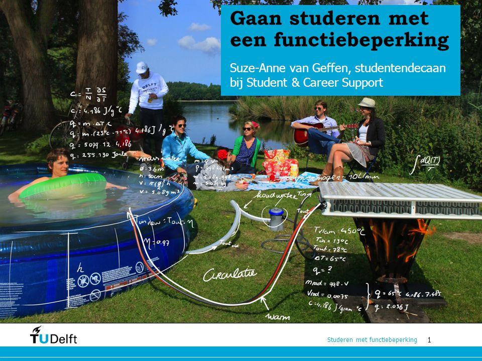 1 Studeren met functiebeperking 1 Gaan studeren met een functiebeperking Suze-Anne van Geffen, studentendecaan bij Student & Career Support