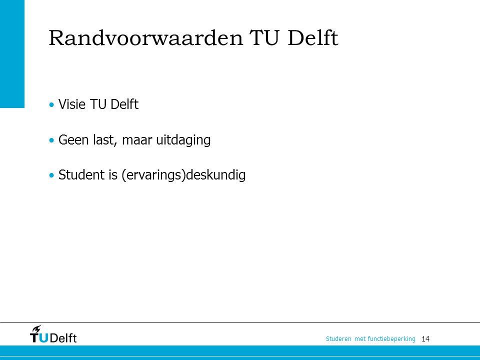 14 Studeren met functiebeperking Randvoorwaarden TU Delft Visie TU Delft Geen last, maar uitdaging Student is (ervarings)deskundig