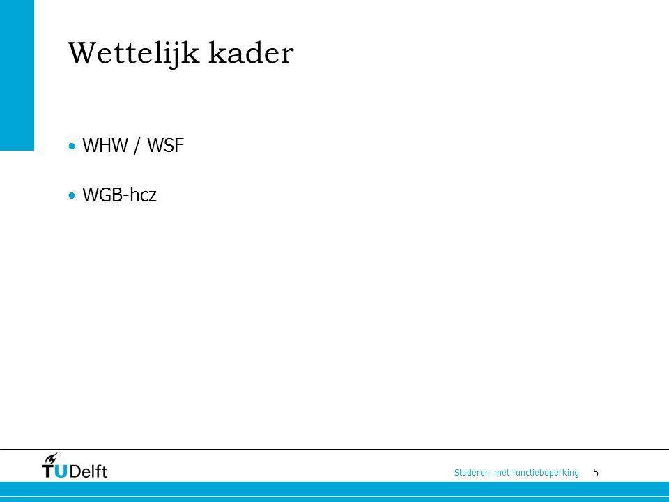 5 Studeren met functiebeperking Wettelijk kader WHW / WSF WGB-hcz