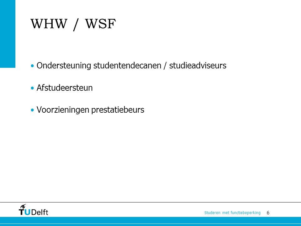 6 Studeren met functiebeperking WHW / WSF Ondersteuning studentendecanen / studieadviseurs Afstudeersteun Voorzieningen prestatiebeurs