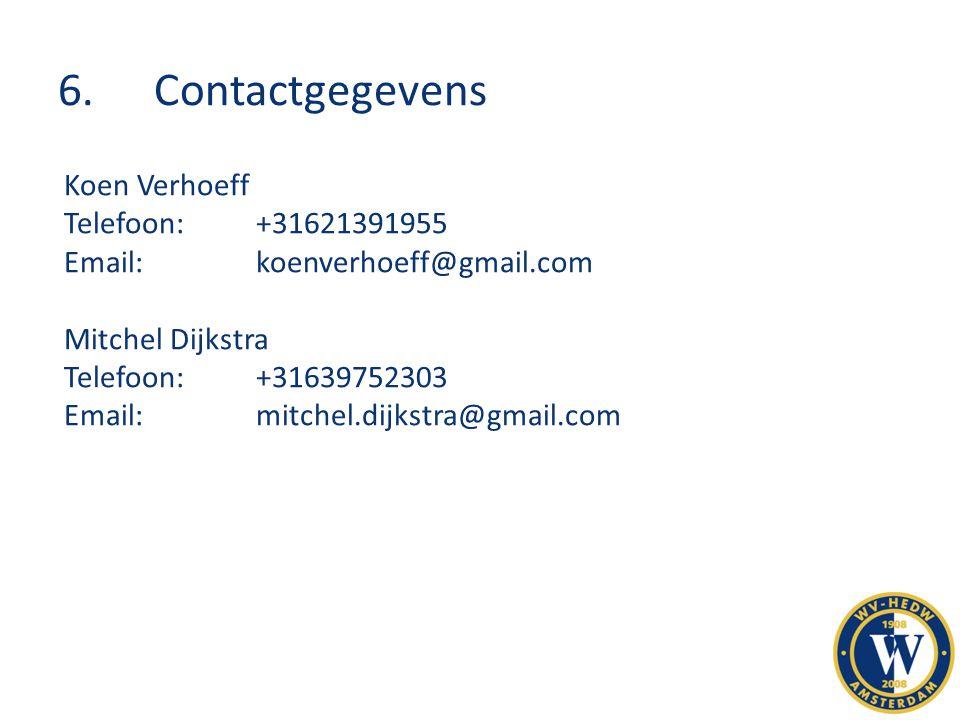 6.Contactgegevens Koen Verhoeff Telefoon:+31621391955 Email:koenverhoeff@gmail.com Mitchel Dijkstra Telefoon:+31639752303 Email:mitchel.dijkstra@gmail