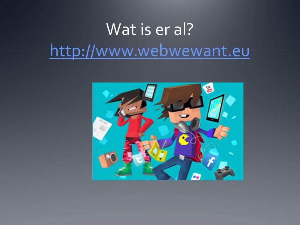 Wat is er al? http://www.webwewant.eu http://www.webwewant.eu