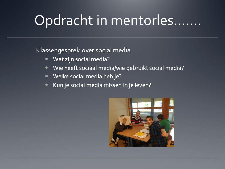 Opdracht in mentorles…….Klassengesprek over social media Wat zijn social media.