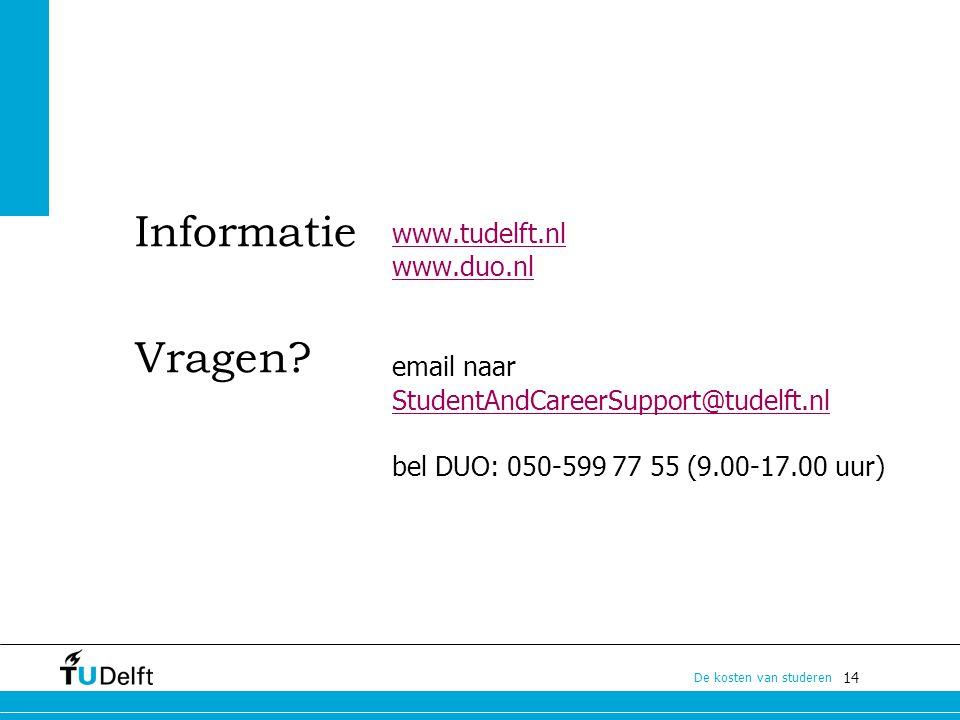 14 De kosten van studeren Informatie Vragen? www.tudelft.nl www.duo.nl email naar StudentAndCareerSupport@tudelft.nl bel DUO: 050-599 77 55 (9.00-17.0