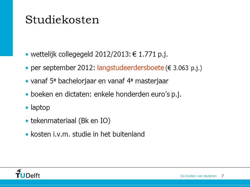 7 De kosten van studeren Studiekosten wettelijk collegegeld 2012/2013: € 1.771 p.j. per september 2012: langstudeerdersboete (€ 3.063 p.j.) vanaf 5 e