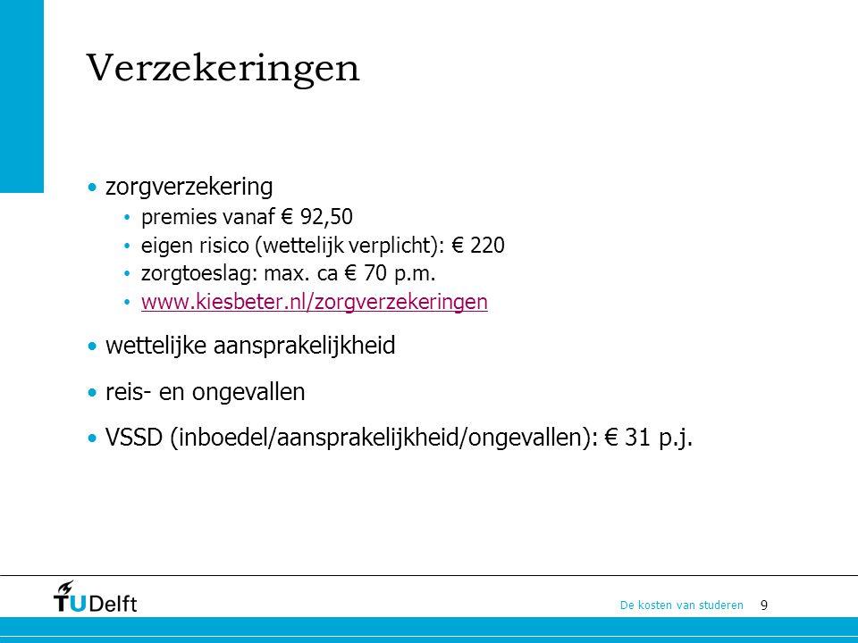 9 De kosten van studeren Verzekeringen zorgverzekering premies vanaf € 92,50 eigen risico (wettelijk verplicht): € 220 zorgtoeslag: max. ca € 70 p.m.