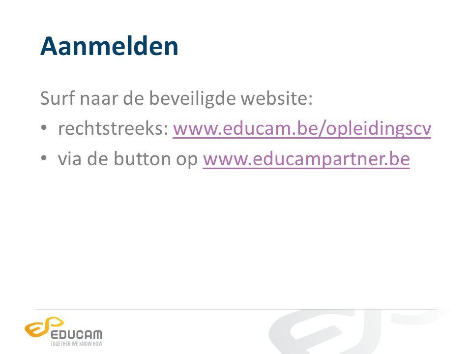Aanmelden Surf naar de beveiligde website: rechtstreeks: www.educam.be/opleidingscvwww.educam.be/opleidingscv via de button op www.educampartner.bewww