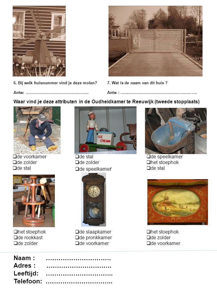 6. Bij welk huisnummer vind je deze molen. Antw: ………………………………………… 7.