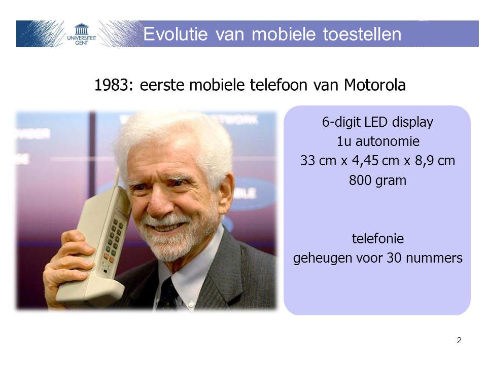Evolutie van mobiele toestellen 2 1983: eerste mobiele telefoon van Motorola 6-digit LED display 1u autonomie 33 cm x 4,45 cm x 8,9 cm 800 gram telefonie geheugen voor 30 nummers