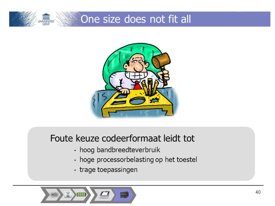 One size does not fit all hoog bandbreedteverbruik hoge processorbelasting op het toestel trage toepassingen 40 Foute keuze codeerformaat leidt tot