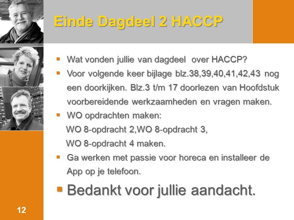 Einde Dagdeel 2 HACCP  Wat vonden jullie van dagdeel over HACCP?  Voor volgende keer bijlage blz.38,39,40,41,42,43 nog een doorkijken. Blz.3 t/m 17