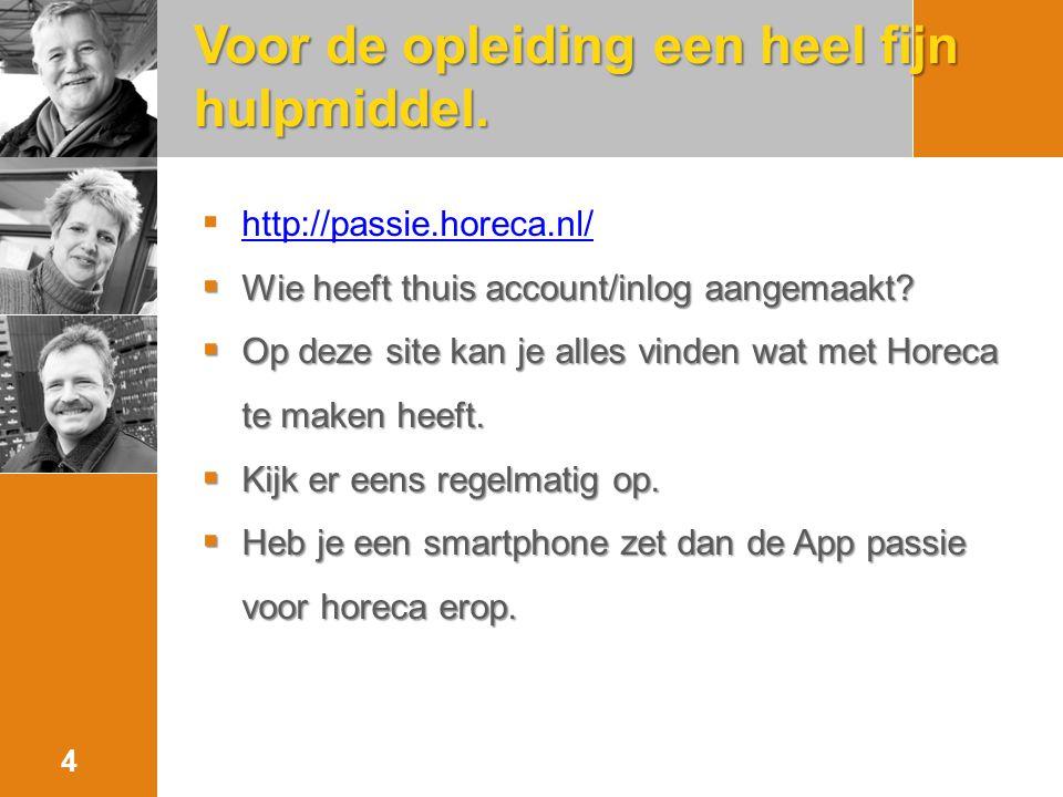 Voor de opleiding een heel fijn hulpmiddel.  http://passie.horeca.nl/ http://passie.horeca.nl/  Wie heeft thuis account/inlog aangemaakt?  Op deze