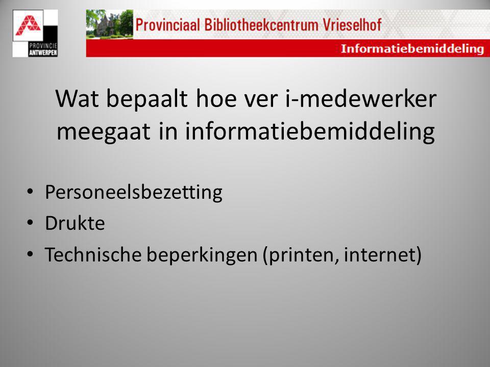 Wat bepaalt hoe ver i-medewerker meegaat in informatiebemiddeling Personeelsbezetting Drukte Technische beperkingen (printen, internet)