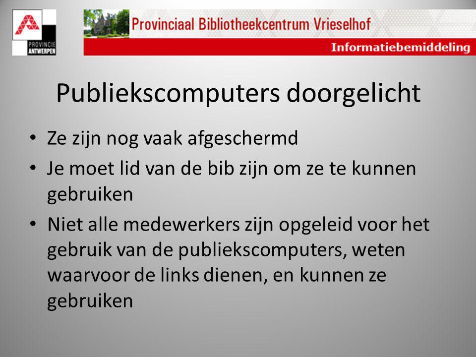 Publiekscomputers doorgelicht Ze zijn nog vaak afgeschermd Je moet lid van de bib zijn om ze te kunnen gebruiken Niet alle medewerkers zijn opgeleid v
