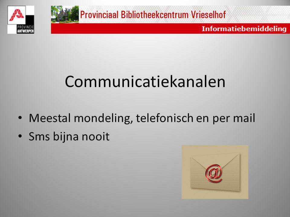 Communicatiekanalen Meestal mondeling, telefonisch en per mail Sms bijna nooit