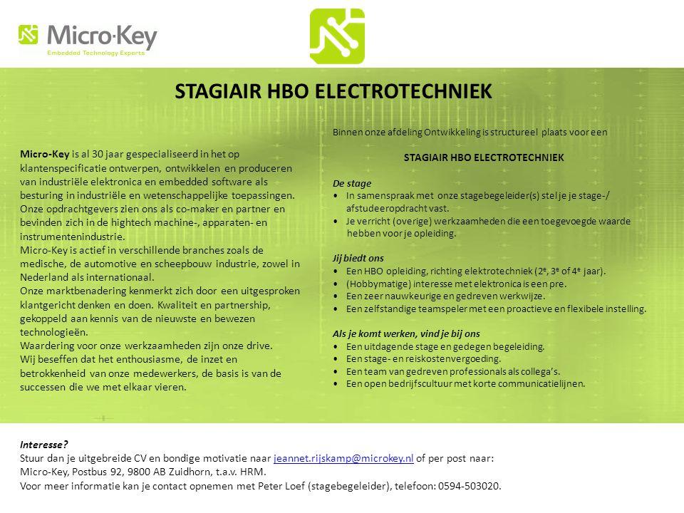 STAGIAIR HBO ELECTROTECHNIEK Micro-Key is al 30 jaar gespecialiseerd in het op klantenspecificatie ontwerpen, ontwikkelen en produceren van industriële elektronica en embedded software als besturing in industriële en wetenschappelijke toepassingen.