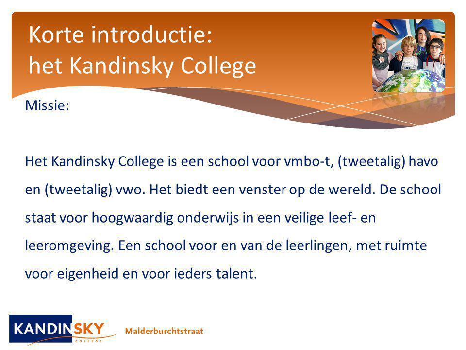 Korte introductie: het Kandinsky College Missie: Het Kandinsky College is een school voor vmbo-t, (tweetalig) havo en (tweetalig) vwo. Het biedt een v