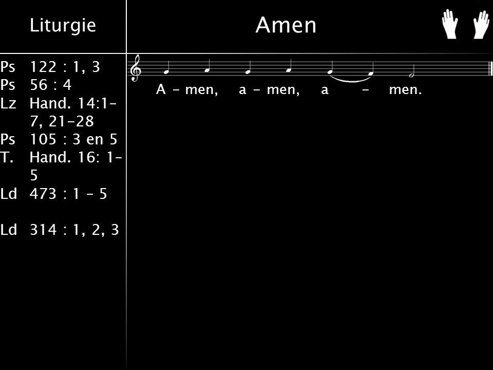 Liturgie Ps122 : 1, 3 Ps56 : 4 LzHand. 14:1– 7, 21-28 Ps105 : 3 en 5 T.Hand.