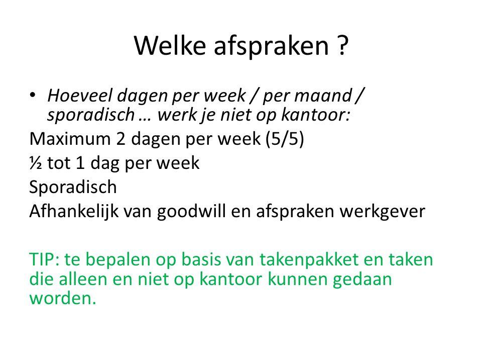 Welke afspraken ? Hoeveel dagen per week / per maand / sporadisch … werk je niet op kantoor: Maximum 2 dagen per week (5/5) ½ tot 1 dag per week Spora