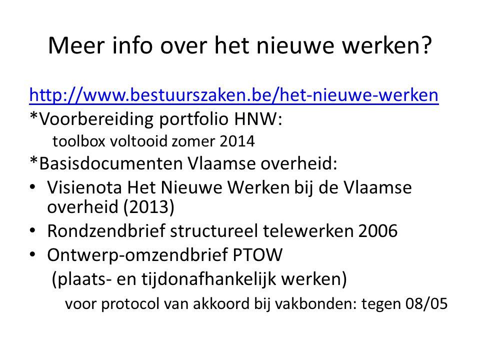 Meer info over het nieuwe werken? http://www.bestuurszaken.be/het-nieuwe-werken *Voorbereiding portfolio HNW: toolbox voltooid zomer 2014 *Basisdocume