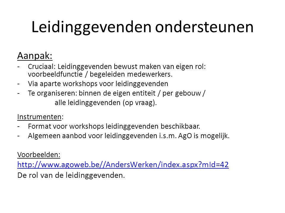 Leidinggevenden ondersteunen Aanpak: -Cruciaal: Leidinggevenden bewust maken van eigen rol: voorbeeldfunctie / begeleiden medewerkers.