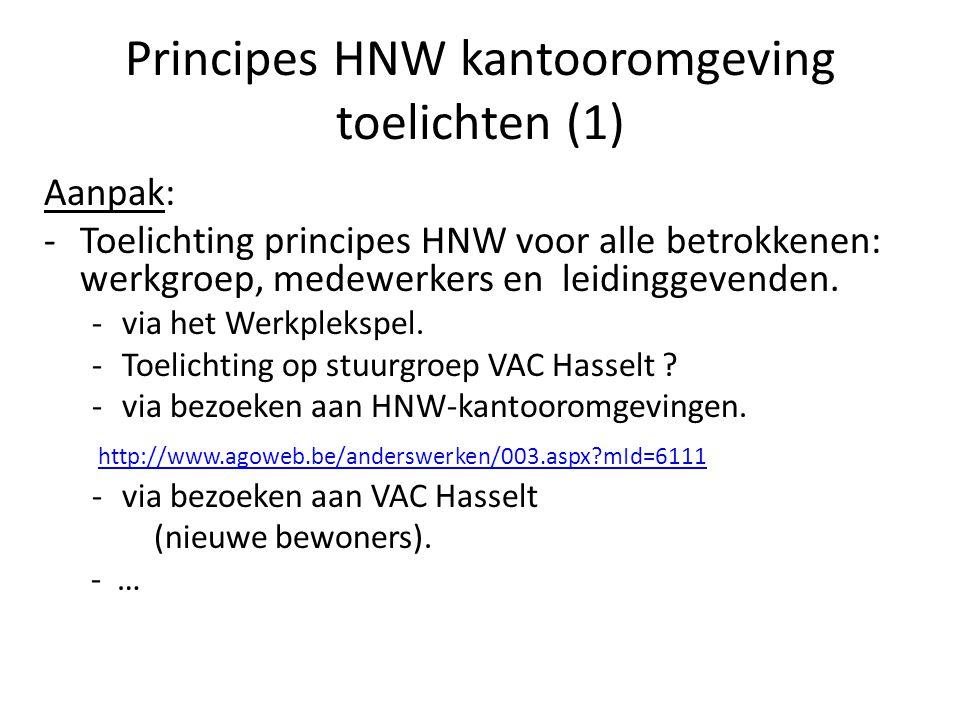 Principes HNW kantooromgeving toelichten (1) Aanpak: -Toelichting principes HNW voor alle betrokkenen: werkgroep, medewerkers en leidinggevenden. -via