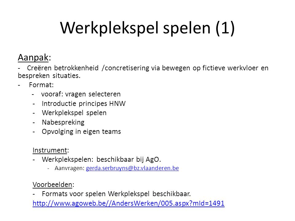Werkplekspel spelen (1) Aanpak: - Creëren betrokkenheid /concretisering via bewegen op fictieve werkvloer en bespreken situaties. -Format: - vooraf: v