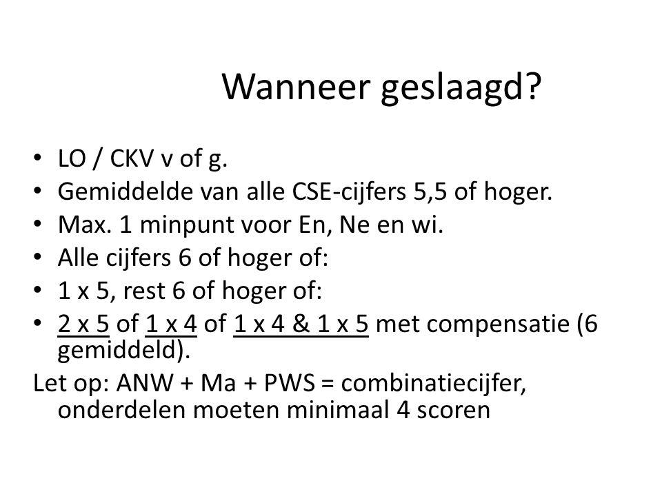 Wanneer geslaagd? LO / CKV v of g. Gemiddelde van alle CSE-cijfers 5,5 of hoger. Max. 1 minpunt voor En, Ne en wi. Alle cijfers 6 of hoger of: 1 x 5,
