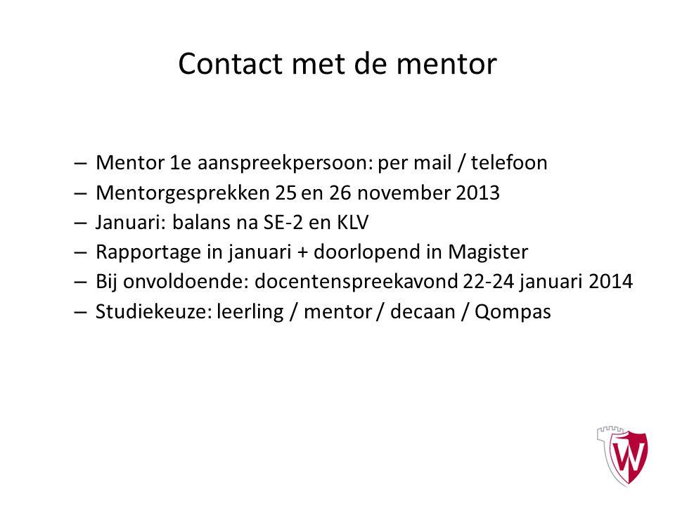 Contact met de mentor – Mentor 1e aanspreekpersoon: per mail / telefoon – Mentorgesprekken 25 en 26 november 2013 – Januari: balans na SE-2 en KLV – R