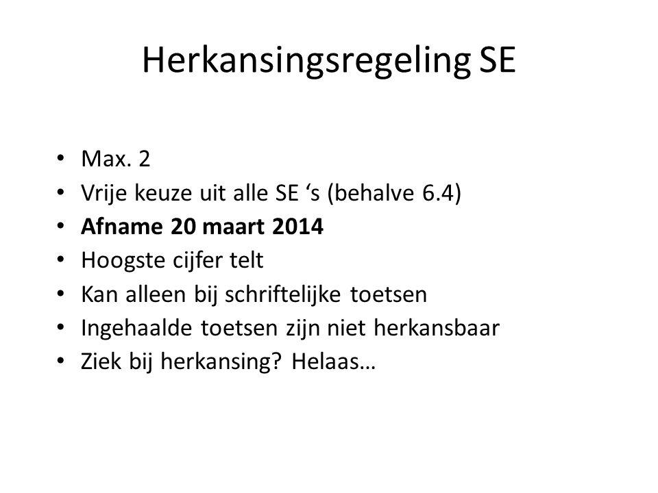 Herkansingsregeling SE Max. 2 Vrije keuze uit alle SE 's (behalve 6.4) Afname 20 maart 2014 Hoogste cijfer telt Kan alleen bij schriftelijke toetsen I