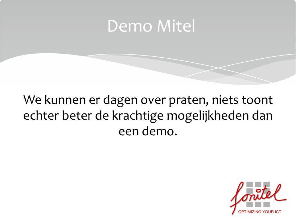 We kunnen er dagen over praten, niets toont echter beter de krachtige mogelijkheden dan een demo. Demo Mitel