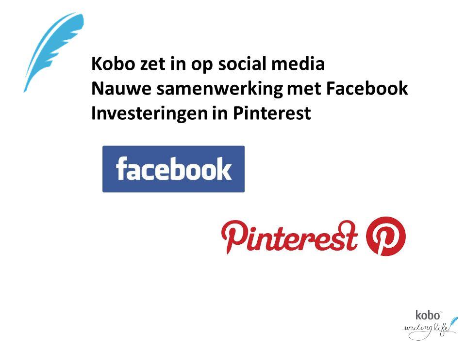 Kobo zet in op social media Nauwe samenwerking met Facebook Investeringen in Pinterest