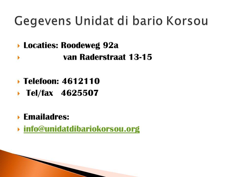  Locaties: Roodeweg 92a  van Raderstraat 13-15  Telefoon: 4612110  Tel/fax 4625507  Emailadres:  info@unidatdibariokorsou.org info@unidatdibariokorsou.org