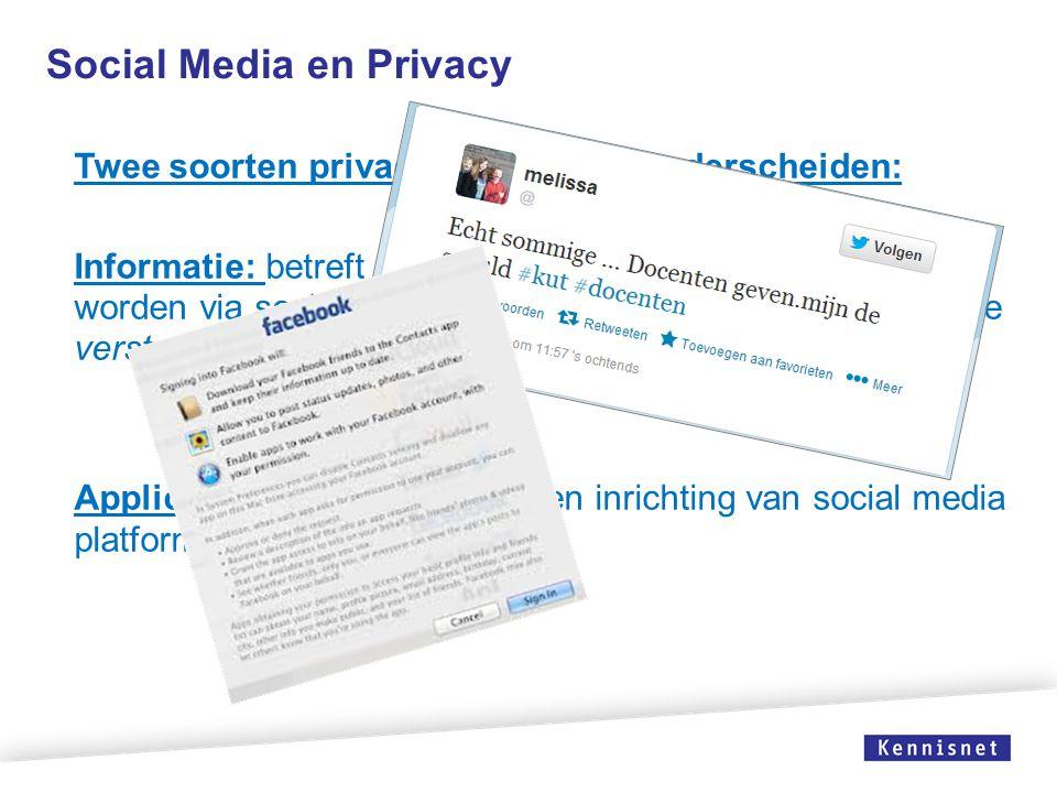 Social Media en Privacy Twee soorten privacy-kwesties te onderscheiden: Informatie: betreft de aard van de gegevens die gedeeld worden via social medi