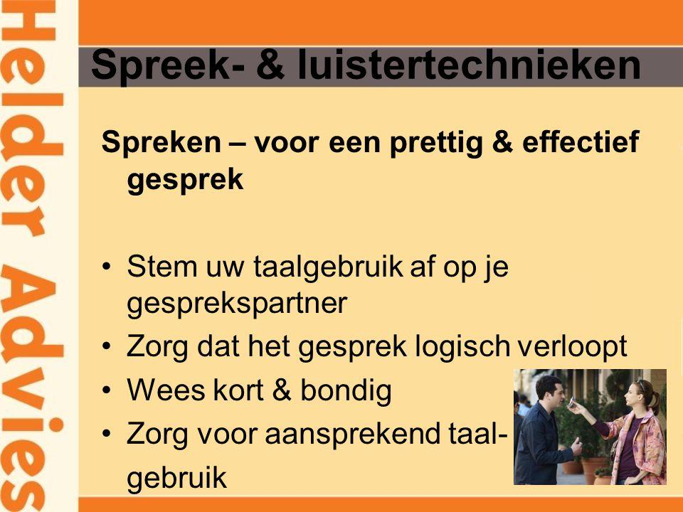 Spreek- & luistertechnieken Spreken – voor een prettig & effectief gesprek Formuleer positief Zie de ander voor 'vol' aan Accent of dialect.