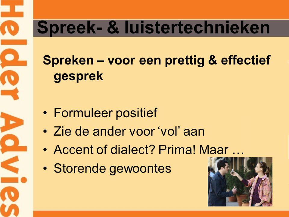 Spreek- & luistertechnieken Spreken – voor een prettig & effectief gesprek Formuleer positief Zie de ander voor 'vol' aan Accent of dialect? Prima! Ma