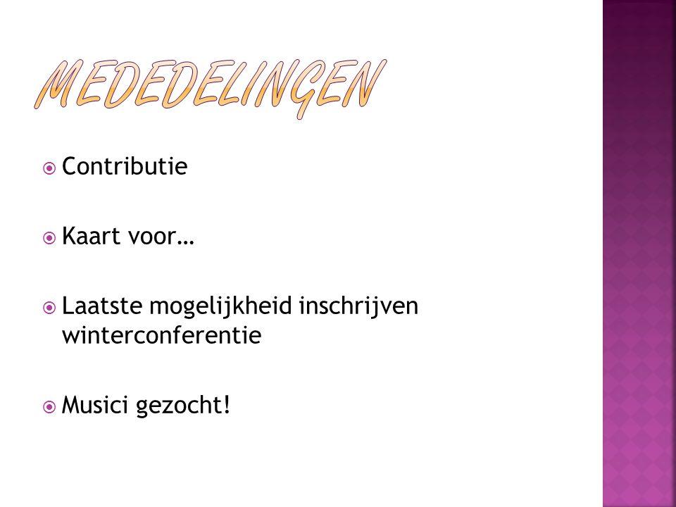  Contributie  Kaart voor…  Laatste mogelijkheid inschrijven winterconferentie  Musici gezocht!