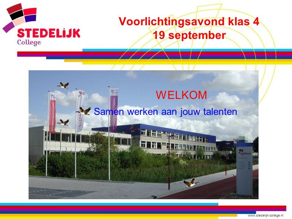 www.stedelijk-college.nl Voorlichtingsavond klas 4 19 september WELKOM Samen werken aan jouw talenten