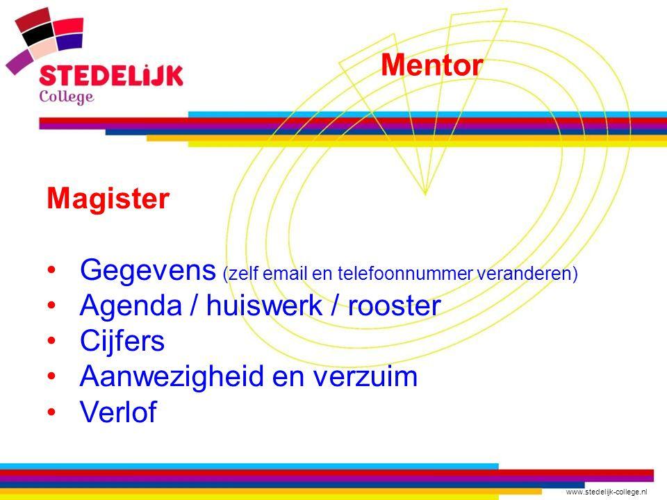 www.stedelijk-college.nl Magister Gegevens (zelf email en telefoonnummer veranderen) Agenda / huiswerk / rooster Cijfers Aanwezigheid en verzuim Verlof Mentor