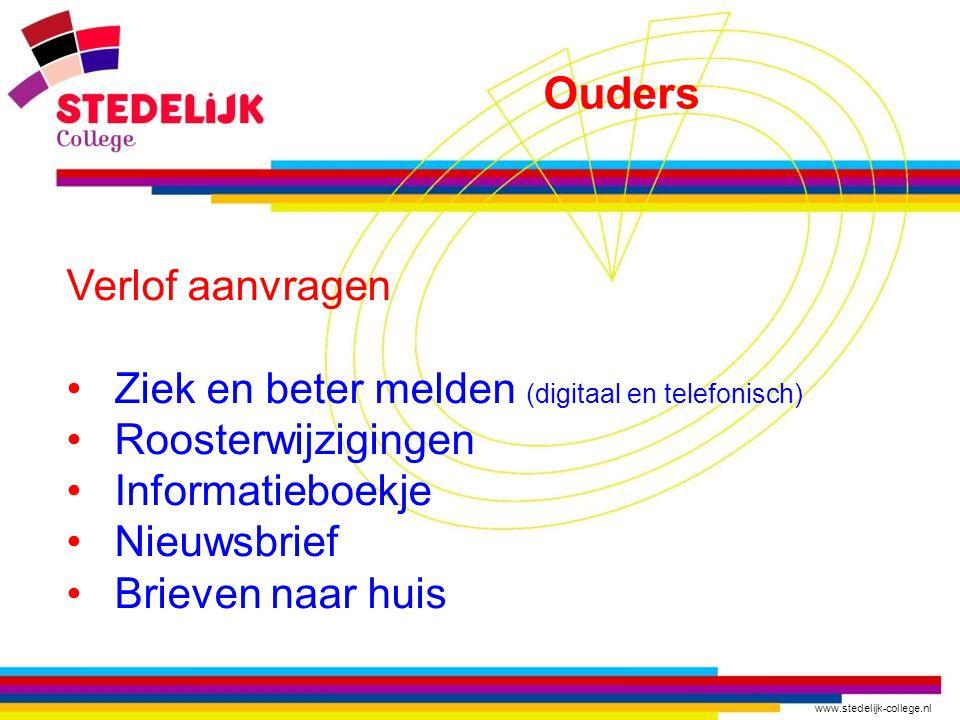 www.stedelijk-college.nl Verlof aanvragen Ziek en beter melden (digitaal en telefonisch) Roosterwijzigingen Informatieboekje Nieuwsbrief Brieven naar huis Ouders